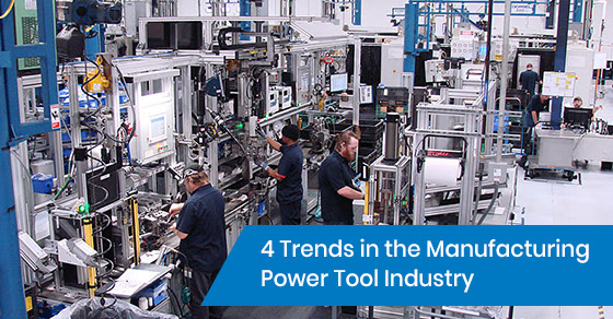 4 Trends in the Manufacturing Power Tool Industry