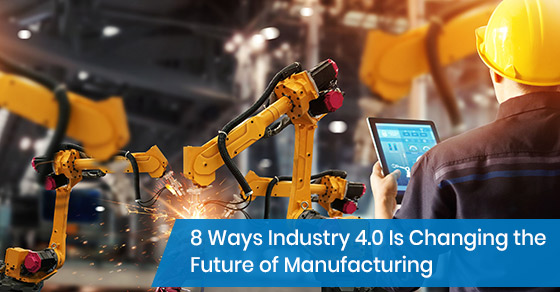 How industry 4.0 is changing the future of manufacturing