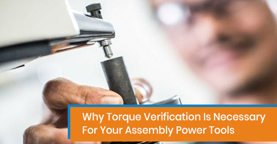 Importance of torque verification for assembly power tools
