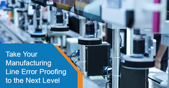 Take Your Manufacturing Line Error Proofing to the Next Level